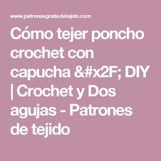 Cómo tejer poncho crochet con capucha / DIY   Crochet y Dos agujas - Patrones de tejido