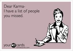 Dear Karma- I have a list of people you missed.
