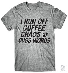 I run off coffee, chaos and cuss words!