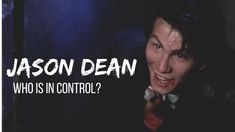 ✖︎ Jason Dean ⨠ who is in control?