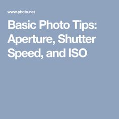 Basic Photo Tips: Aperture, Shutter Speed, and ISO