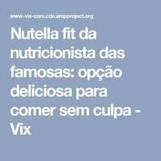 Nutella fit da nutricionista das famosas: opção deliciosa para comer sem culpa - Vix