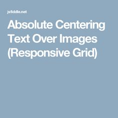 Responsive Overlays over images. Absolute Centering Text Over Images (Responsive Grid)