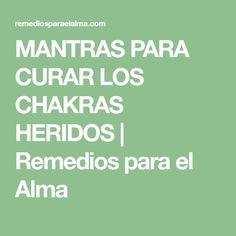 MANTRAS PARA CURAR LOS CHAKRAS HERIDOS   Remedios para el Alma