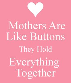 ' Mothers Are Like Buttons They Hold Everything  Together' Poster