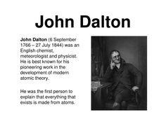 John Dalton.  John Dalton  (6 September 1766 – 27 July 1844) was an English…