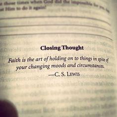 """""""La fe es el arte de aferrarse a las cosas, a pesar de su estado de ánimo y circunstancias cambiantes."""" C.S. Lewis"""