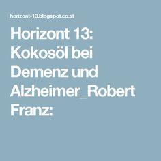 Horizont 13: Kokosöl bei Demenz und Alzheimer_Robert Franz: