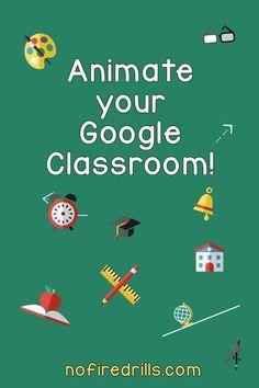 Animate Google Classroom!