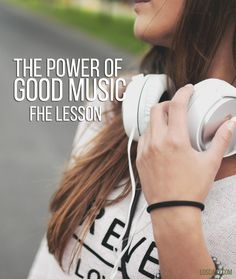 The Power of Good Music – FHE Lesson