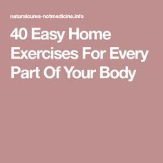40 Easy Home Exercises For Every Part Of Your Body