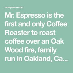 Mr. Espresso is the first and only Coffee Roaster to roast coffee over an Oak Wood fire, family run in Oakland, California since 1978. #coffeeroaster