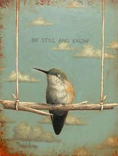 Be Still and Know...♥  Another version of one of my favorite verses.