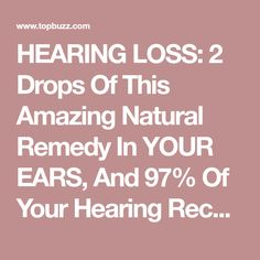HEARING LOSS: 2 Drops Of This Amazing Natural Remedy In YOUR EARS, And 97% Of Your Hearing Recovers!