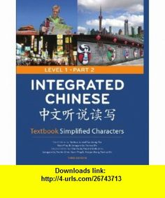 Integrated Chinese Level 1, Part 2 (Simplified Character) Textbook (9780887276712) Yuehua Liu, Tao-chung Yao, Nyan-Ping Bi, Liangyan Ge, Yaohua Shi, Yea-fen Chen, Xiaojun Wang , ISBN-10: 0887276717  , ISBN-13: 978-0887276712 ,  , tutorials , pdf , ebook , torrent , downloads , rapidshare , filesonic , hotfile , megaupload , fileserve
