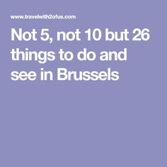 Not 5, not 10 but 26 things to do and see in Brussels