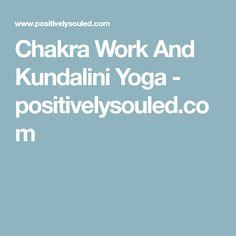 Chakra Work And Kundalini Yoga - positivelysouled.com