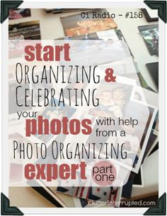 158 - Start Organizing and Celebrating Your Photos with Help From a Photo Organizing Expert - Part 1 | Clutter Interrupted
