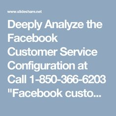 """Deeply Analyze the Facebook Customer Service Configuration at Call 1-850-366-6203""""Facebook customer service means a service which is only for eliminate the Facebook issues. So, place a call at 1-850-366-6203 and avail our services which are given below:-  • Chat sessions are available.  • You know you can log in using your profile picture.  • Change your Facebook account password.  Formore Information: http://www.monktech.net/facebook-customer-care-service-hacked-account.html  """""""