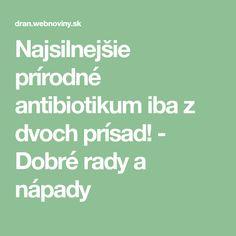 Najsilnejšie prírodné antibiotikum iba z dvoch prísad! - Dobré rady a nápady