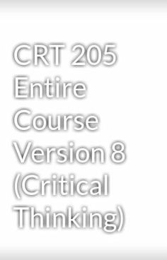 """Read """"CRT 205 Entire Course Version 8 (Critical Thinking)"""" #humorVisit Now for Complete Course:  www.homework-aid.com"""