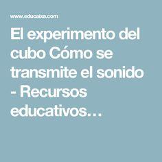 El experimento del cubo Cómo se transmite el sonido - Recursos educativos…