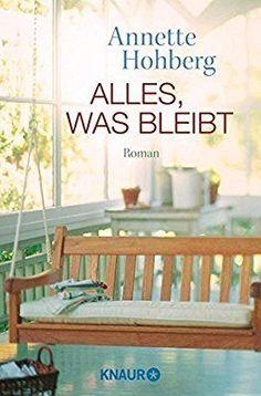 Alles, was bleibt: Roman: Amazon.de: Annette Hohberg: Bücher