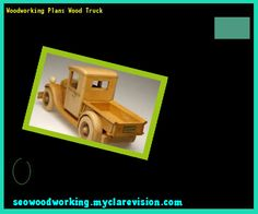 Woodworking Plans Wood Truck 110534 - Woodworking Plans and Projects!