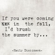 """""""If you were coming in the fall ..."""" -Emily Dickinson"""