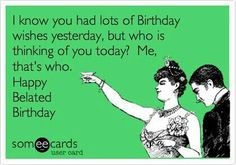 Funny belated birthday wish; humorous late birthday - Happy Birthday Funny - Funny Birthday meme - - Funny belated birthday wish; humorous late birthday The post Funny belated birthday wish; humorous late birthday appeared first on Gag Dad. Belated Birthday Wishes, Funny Happy Birthday Meme, Happy Birthday Quotes, Birthday Messages, Birthday Memes, Birthday Greetings, Birthday Humor Quotes, Funny Friend Birthday Wishes, Happy Birthday Cousin