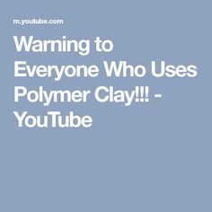 Warning to Everyone Who Uses Polymer Clay!!! - YouTube