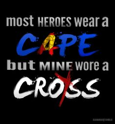 most heroes wear a cape, but mine wore a CROSS