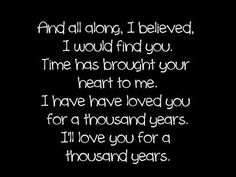 LOVE that he HAD to tell me about this song when he first heard it!  :) :) :) Christina Perri lyrics  A Thousand Years