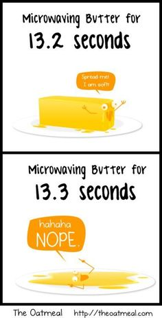Microwaving butter for 13.2 seconds vs microwaving butter for 13.3 seconds.