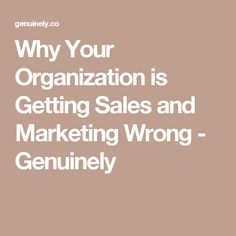 Why Your Organization is Getting Sales and Marketing Wrong - Genuinely