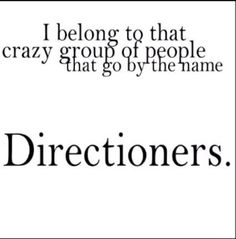 "I don't think that we're a group of crazy group well we are but I consider you guys a second family. Whenever I talk about directioners I always say ""we"" and my friends ask ""who's we?"" and i'm like SIRIUSLY?!"