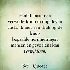 Herinneringen verwijderen... Smart Quotes, Happy Quotes, Quotable Quotes, Motivational Quotes, Qoutes, Sef Quotes, Worry Quotes, Broken Quotes, Dutch Quotes