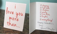 I Love You More Than.....This would be a cute Valentine to give your loved one.  Make it cute silly and sweet.