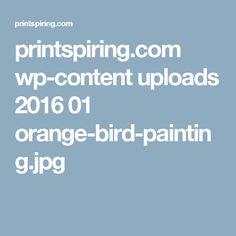 printspiring.com wp-content uploads 2016 01 orange-bird-painting.jpg