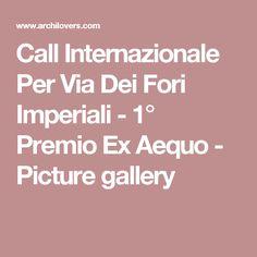 Call Internazionale Per Via Dei Fori Imperiali - 1° Premio Ex Aequo - Picture gallery