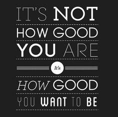 how good u wanna be #inspiration