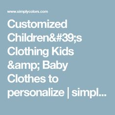 Customized Children's Clothing Kids & Baby Clothes to personalize | simply colors
