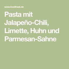 Pasta mit Jalapeño-Chili, Limette, Huhn und Parmesan-Sahne