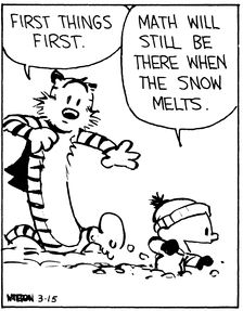 "Calvin and Hobbes QUOTE OF THE DAY (DA 1-7): ""Math will still be there when the snow melts."" -- Calvin"