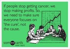 Cancer makes lots of powerful people rich