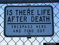 is there life after death trespass here and find out Is There Life After Death? Trespass Here and Find Out. Life After Death, Noragami, Funny Signs, Just For Laughs, Laugh Out Loud, The Funny, Funny Life, Laughter, Funny Pictures