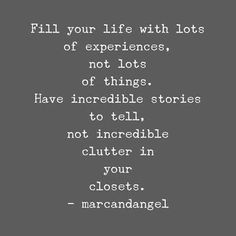 Fill your life with lots of experiences.