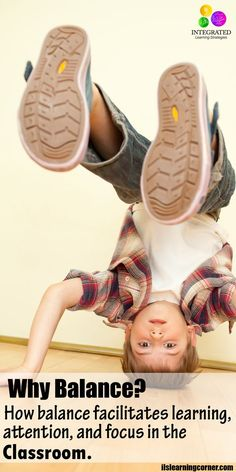 Why Balance? How Does it Facilitate Attention, Focus, and Higher Learning? | ilslearningcorner.com