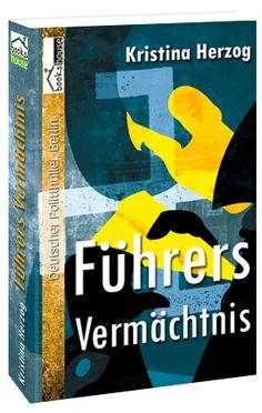 Führers Vermächtnis von Kristina Herzog ab September 2013 bei bookshouse http://www.bookshouse.de/buecher/Fuehrers_Vermaechtnis/