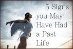 5 Signs you May Have Had a Past Life- I don't know how much truth in it, but still interesting.. kinda weird...
